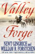 Valley Forge by Newt Gingrich and William R. Forstchen