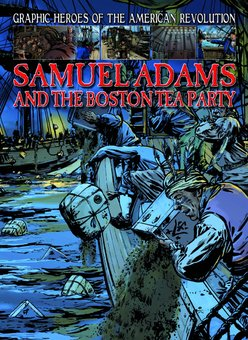 Samuel Adams and The Boston Tea Party
