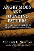 Angry Mobs and Founding Fathers by Michael Newton