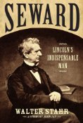 Seward: Lincoln's Indispensible Man